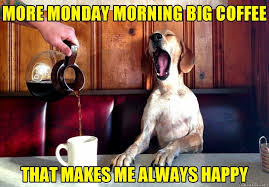 The memes are pretty much the best thing to start your day along with a hot cup of coffee. More Monday Morning Big Coffee That Makes Me Always Happy Meme Memezila Com