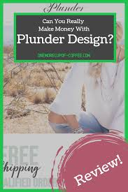Plunder Design Complaints Can You Really Make Money With Plunder Design