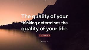 "Quality Quotes Best A R Bernard Quote ""The Quality Of Your Thinking Determines The"