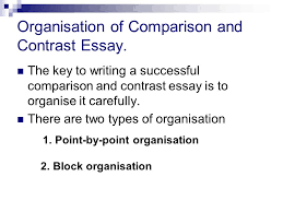 comparison and contrast essay  explain the similarities and the  organisation of comparison and contrast essay