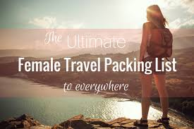 Packing Lists Ultimate Female Travel Packing Lists... to everywhere - Her Packing List