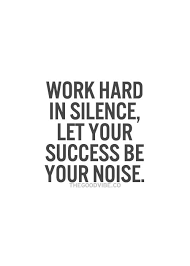 Quotes About Success And Hard Work Inspiration Work Hard In Silence Let Your Success Be Your Noise