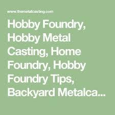 Wwwbackyardmetalcastingcom  Foundry  Pinterest  Melting Metal Backyard Metalcasting