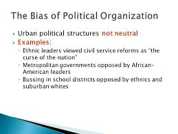 urban political structures not neutral  examples  â� ¦ ethnic    urban political structures not neutral  examples  â� ¦ ethnic leaders viewed civil service reforms
