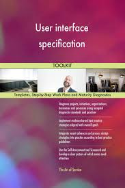 User Interface Specification Toolkit Best Practice Templates Step By Step Work Plans And Maturity Diagnostics