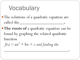 voary the solutions of a quadratic equation are called the