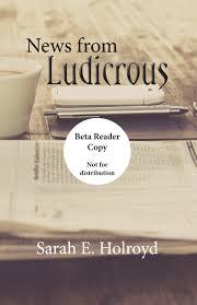 News from Ludicrous - Sarah E. Holroyd
