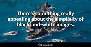 Quotes About Black And White Magnificent BlackAndWhite Quotes BrainyQuote