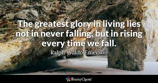 What If I Fall Quote Gorgeous The Greatest Glory In Living Lies Not In Never Falling But In