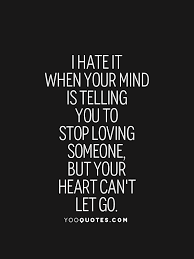 Love Hate Quotes Stunning I Hate It When Your Mind Is Telling You To Stop Loving Someone But