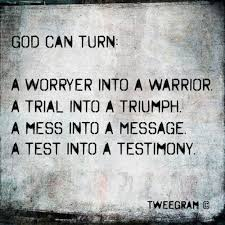 Christian Testimony Quotes Best of God Can Turn A Worryer Into A Warrior A Trial Into A Triumph A