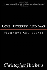 love poverty and war journeys and essays nation books  love poverty and war journeys and essays nation books christopher hitchens 9781560255802 com books