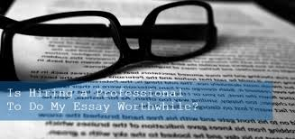 is hiring a professional to do my essay worthwhile  is hiring a professional to do my essay worthwhile