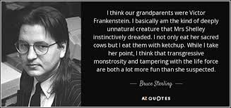 Bruce Sterling Quote I Think Our Grandparents Were Victor Custom Victor Frankenstein Quotes