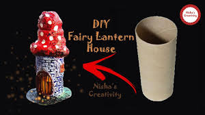 Diy Fairy Lantern House Diy Fairy Lantern House Using Toilet Tissue