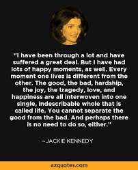 Jackie Kennedy Quotes Awesome Jackie Kennedy Quote I Have Been Through A Lot And Have Suffered A