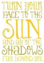 Turn Your Face To The Sun Quote Mesmerizing Sun Quotes