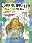 Growing Up <b>It's a Girl</b> Thing: Straight Talk About First Bras, First ...