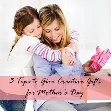 3 tips to give creative gifts for mother s day