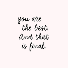 Quotes About Mending Friendships Motivational Quotes You are the best And that is final Finals 86