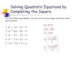 17 solving quadratic equations by completing the square try the following examples