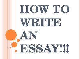 how to write a good essay  how to write an essay