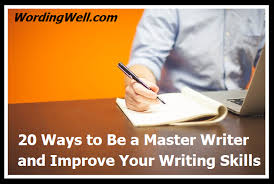 ways to be a master writer and improve your writing skills  20 ways to be a master writer and improve your writing skills