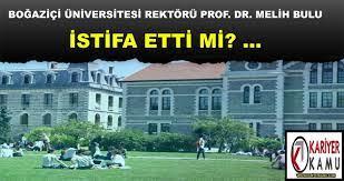 Boğaziçi Üniversitesi Rektörü Prof. Dr. Melih Bulu İstifa Etti Mi?