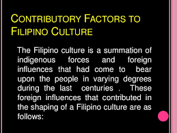 society and culture the filipino values and culture <br > 3 contributory factors to filipino culture<br