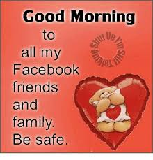 facebook family and friends good morning to all my facebook friends and family
