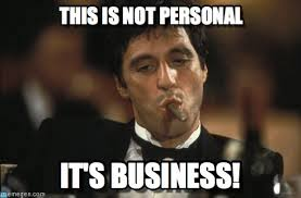 This Is Not Personal - Scarface meme on Memegen via Relatably.com