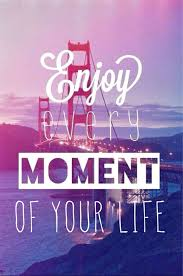 Quotes About Enjoying The Moment Mesmerizing 48 Beautiful Enjoy Pictures