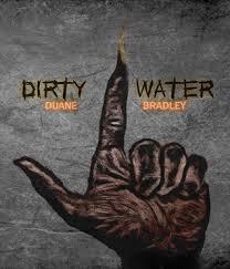 Dirty Water by Duane Bradley