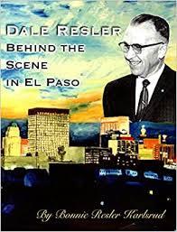 Dale Resler Behind the Scene in El Paso: A Historical Narrative ...