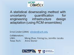 A statistical downscaling method with uncertainty quantification for  engineering infrastructure design adaptation (using RCM ensembles) Ernst  Linder (UNH) - ppt download