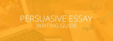 how to write a persuasive essay essay