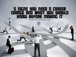 i need a career change 5 signs you need a career change and what you should know before