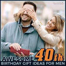 awesome 40th birthday gift ideas for men