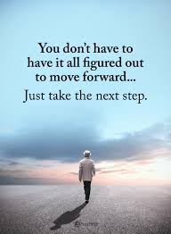 Quotes On Moving Forward You Dont Have To Have It All Figured Out To Move Forward