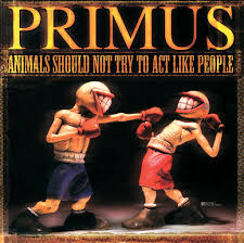 <b>Primus</b>: <b>Animals Should</b> Not Try To Act Like People - Music on ...