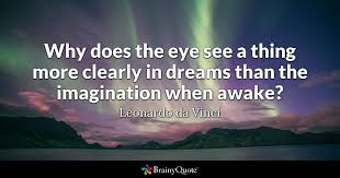 Leonardo Da Vinci Quotes Unique Why Does The Eye See A Thing More Clearly In Dreams Than The