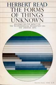 the forms of things unknown a timeless meditation on the   english anarchist art historian poet and philosopher herbert 4 1893 12 1968 composed the forms of things unknown an essay on