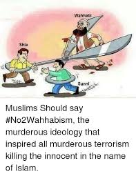 Shia Wahhabi Sunni Muslims Should Say #No2Wahhabism the Murderous Ideology  That Inspired All Murderous Terrorism Killing the Innocent in the Name of  Islam | Meme on ME.ME