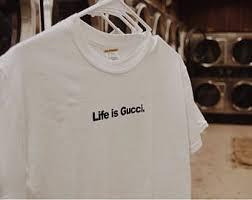 gucci tee. life is gucci t-shirt tee