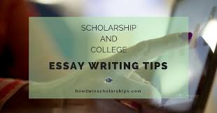 scholarship and college admission essay writing tips