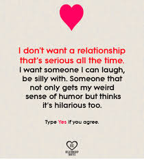 Sense Of Humor Quotes Extraordinary I Don't Want A Relationship That's Serious All The Time I Want