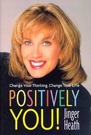 Positively You!: Change Your Thinking, Change Your Life: Heath, Jinger:  9780307440495: Amazon.com: Books