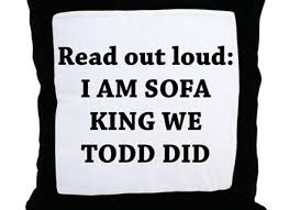 Sofa king we todd did Youtube Am Sofa King Sofa King We Todd Did Gifts Shirts Themanimatorcom 25 Am Sofa King We Todd Did Am Sofa King Sofa King We Todd Did
