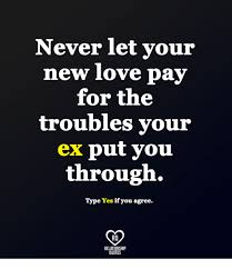 New Love Quotes Gorgeous Never Let Your New Love Pay For The Troubles Your Ex Put You Through