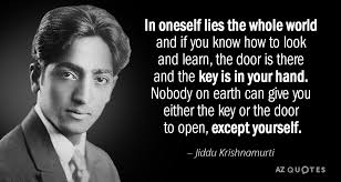 Krishnamurti Quotes Impressive Jiddu Krishnamurti Quote In Oneself Lies The Whole World And If You